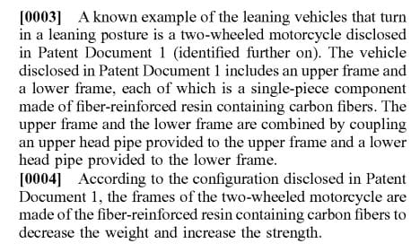 This is the early part of the patent document that clearly outlines (sic) 'fiber-reinforced resin containing carbon fibers' as the material used to make the upper and lower frame of the motorcycle. Yamaha says that it's going  to do this to decrease weight and increase strength of the structure.